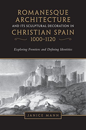9781442628939: Romanesque Architecture and its Sculptural Decoration in Christian Spain, 1000-1120: Exploring Frontiers and Defining Identities