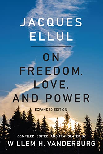 On Freedom, Love, and Power: Expanded Edition: Ellul, Jacques