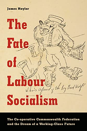 9781442629097: The Fate of Labour Socialism: The Co-Operative Commonwealth Federation and the Dream of a Working-Class Future