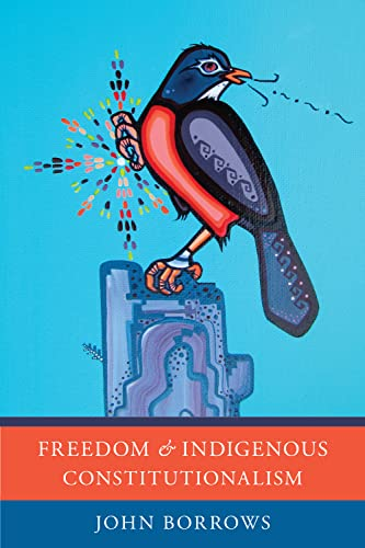 Freedom and Indigenous Constitutionalism: John Borrows
