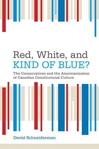 9781442629486: Red, White, and Kind of Blue?: The Conservatives and the Americanization of Canadian Constitutional Culture