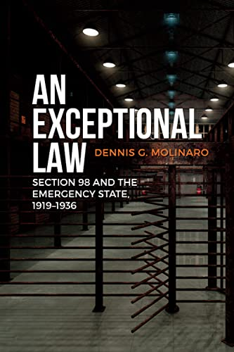 An Exceptional Law: Section 98 and the Emergency State, 1919-1936 (Canadian Social History Series):...