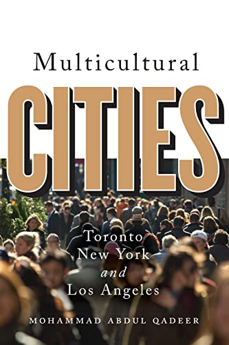 Multicultural Cities: Toronto, New York, and Los Angeles: Qadeer, Mohammed Abdul