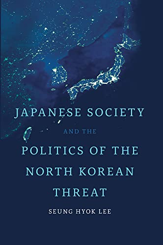 Japanese Society and the Politics of the North Korean Threat: Seung Hyok Lee