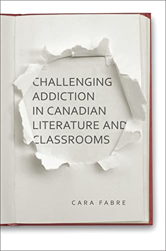 9781442631960: Challenging Addiction in Canadian Literature and Classrooms