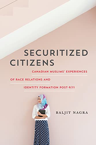 Securitized Citizens: Canadian Muslims' Experiences of Race Relations and Identity Formation ...