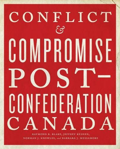 Conflict and Compromise: Post-Confederation Canada: Raymond B. Blake