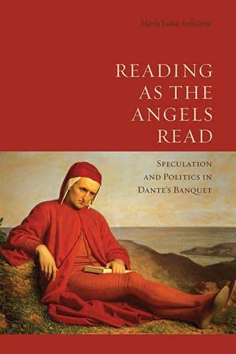 Reading as the Angels Read: Speculation and Politics in Dante's 'Banquet' (Toronto ...