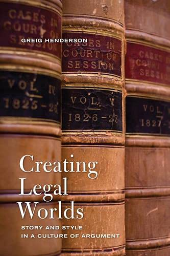 9781442637085: Creating Legal Worlds: Story and Style in a Culture of Argument