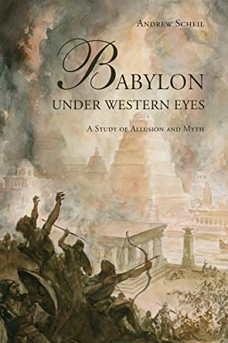 Babylon Under Western Eyes: A Study of Allusion and Myth: Andrew Scheil