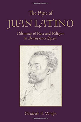 The Epic of Juan Latino: Dilemmas of Race and Religion in Renaissance Spain: Elizabeth Wright