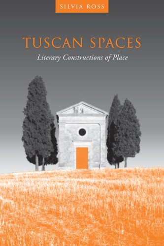 Tuscan Spaces: Literary Constructions of Place (Toronto Italian Studies): Ross, Silvia M.