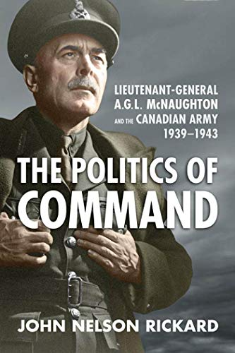 9781442640023: Politics of Command: Lieutenant-General A.G.L. McNaughton and the Canadian Army, 1939-1943