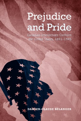 9781442640450: Prejudice and Pride: Canadian Intellectuals Confront the United States, 1891-1945