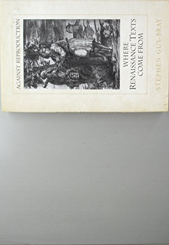 Against Reproduction: Where Renaissance Texts Come From: Guy-Bray, Stephen