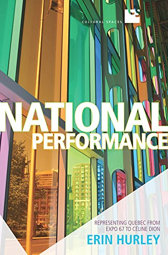 National Performance: Representing Quebec from Expo 67 to Celine Dion (Cultural Spaces): Hurley, ...