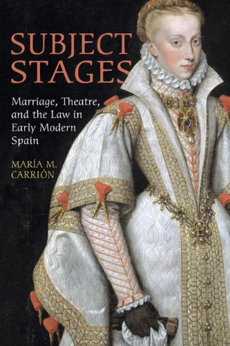 Subject Stages: Marriage, Theatre and the Law in Early Modern Spain (University of Toronto Romance ...