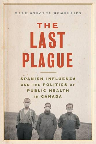 9781442641112: The Last Plague: Spanish Influenza and the Politics of Public Health in Canada