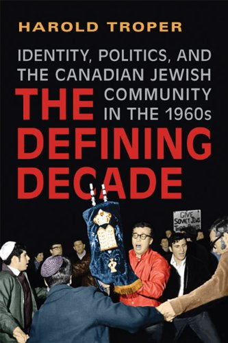 The Defining Decade: Identity, Politics, and the Canadian Jewish Community in the 1960s: Harold ...