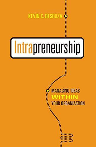 Intrapreneurship: Managing Ideas Within Your Organization (Rotman-UTP Publishing): Kevin C. Desouza