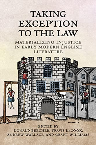 Taking Exception to the Law: Materializing Justice in Early Modern English Literature (Hardback)