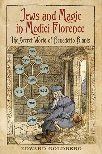 Jews and Magic in Medici Florence The Secret World of Benedetto Blanis: Goldberg, Edward L.