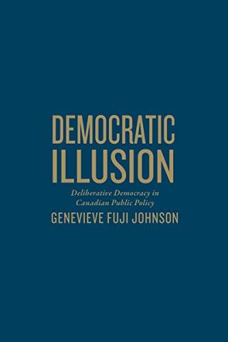 Democratic Illusion: Deliberative Democracy in Canadian Public Policy (Hardback): Genevieve Fuji ...
