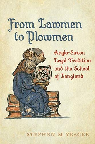 From Lawmen to Plowmen: Anglo-Saxon Legal Tradition and the School of Langland (Toronto Anglo-Saxon...