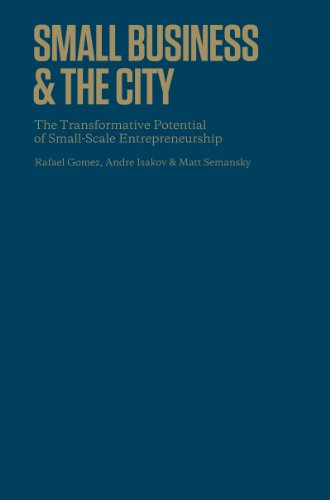 Small Business and the City: The Transformative Potential of Small Scale Entrepreneurship: Rafael ...
