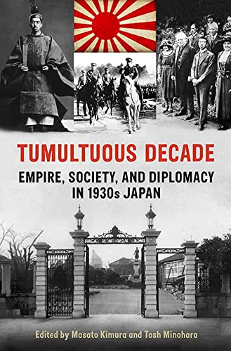 9781442643864: Tumultuous Decade: Empire, Society, and Diplomacy in 1930s Japan (Japan and Global Society)
