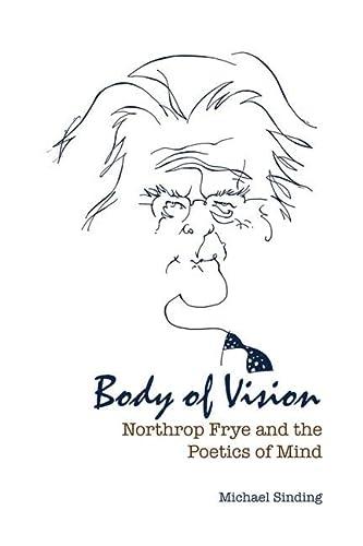 9781442643918: Body of Vision: Northrop Frye and the Poetics of Mind (Frye Studies)