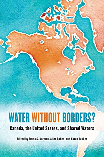 Water without Borders?: Canada, the United States, and Shared Waters: Emma S. Norman
