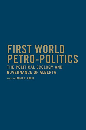 9781442644199: First World Petro-Politics: The Political Ecology and Governance of Alberta