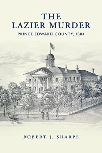 9781442644212: The Lazier Murder: Prince Edward County, 1884 (Osgoode Society for Canadian Legal History)
