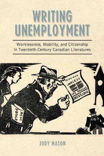 9781442644335: Writing Unemployment: Worklessness, Mobility, and Citizenship in Twentieth-Century Canadian Literatures