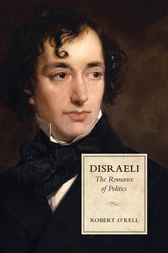 Disraeli: The Romance of Politics: O'Kell, Robert P.