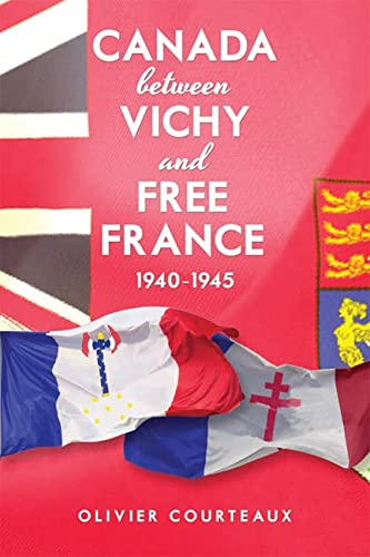Canada Between Vichy and Free France, 1940-1945 (Hardback): Oliver Courteaux