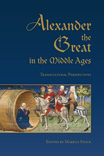 Alexander the Great in the Middle Ages: Transcultural Perspectives: Markus Stock