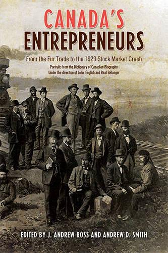 9781442644786: Canada's Entrepreneurs: From The Fur Trade to the 1929 Stock Market Crash: Portraits from the Dictionary of Canadian Biography