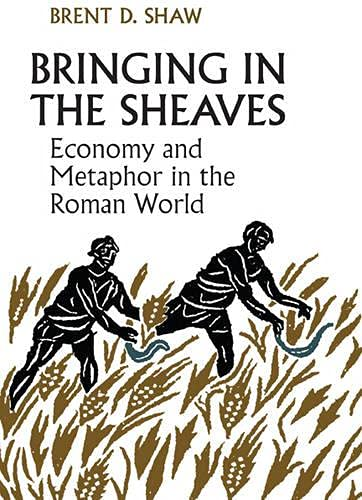 Bringing in the Sheaves: Economy and Metaphor: Brent Shaw