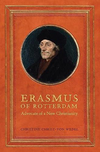 Erasmus of Rotterdam: Advocate of a New Christianity (Hardback): Christine Christ-von-Wedel