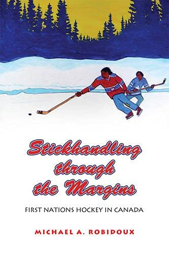 9781442645233: Stickhandling through the Margins: First Nations Hockey in Canada