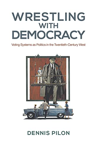 9781442645417: Wrestling with Democracy: Voting Systems as Politics in the 20th Century West (Studies in Comparative Political Economy and Public Policy)