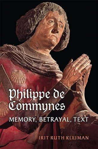 Philippe de Commynes: Memory, Betrayal, Text: Kleiman, Irit Ruth