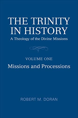 The Trinity in History: A Theology of the Divine Missions, Volume 1: Missions and Processions (...