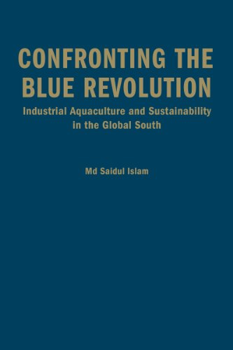 Confronting the Blue Revolution: Industrial Aquaculture and Sustainability in the Global South: ...