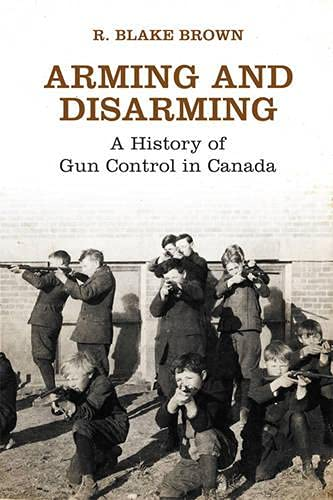 9781442646391: Arming and Disarming: A History of Gun Control in Canada (Osgoode Society for Canadian Legal History)
