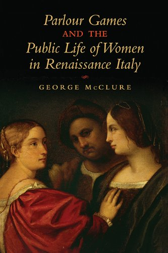9781442646599: Parlour Games and the Public Life of Women in Renaissance Italy