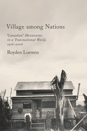 """Village Among Nations: """"Canadian"""" Mennonites in a Transnational World, 1916-2006: Royden ..."""