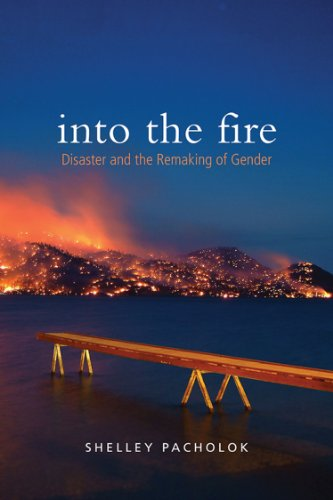 Into the Fire: Disaster and the Remaking of Gender (Hardback): Shelley Pacholok